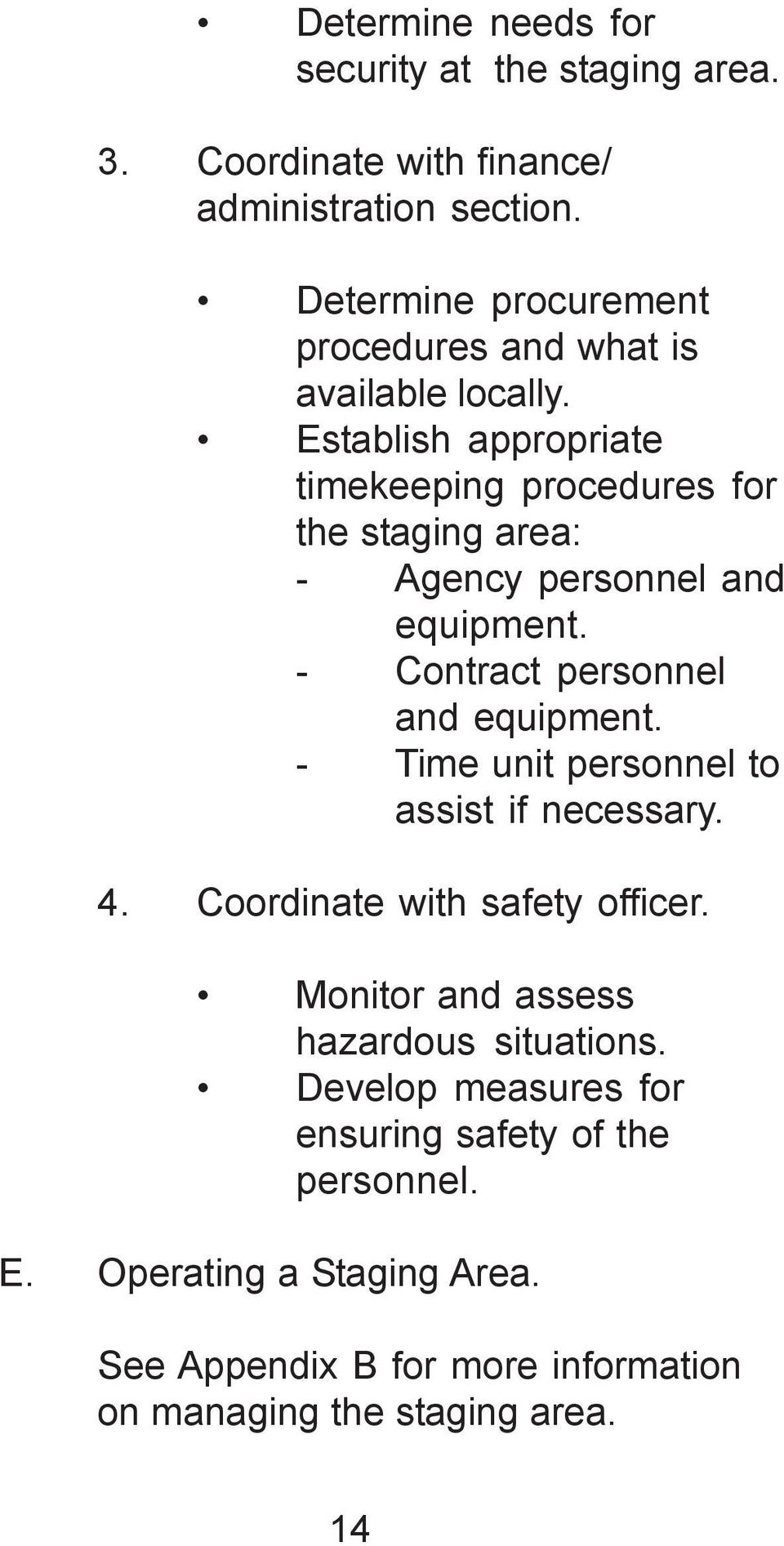 Establish appropriate timekeeping procedures for the staging area: - Agency personnel and equipment. - Contract personnel and equipment.