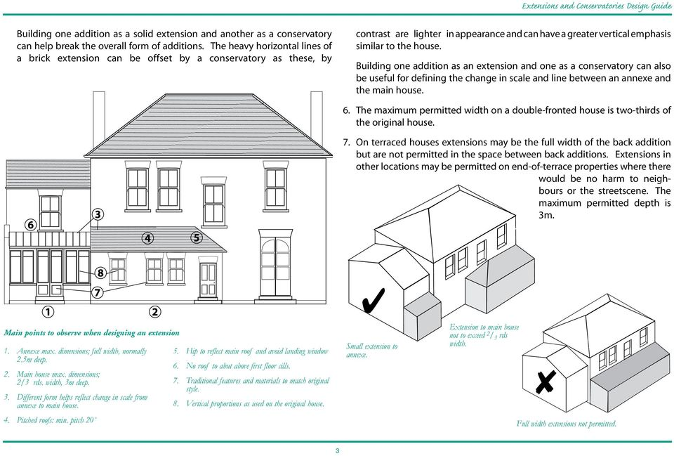 Building one addition as an extension and one as a conservatory can also be useful for defining the change in scale and line between an annexe and the main house. 6.