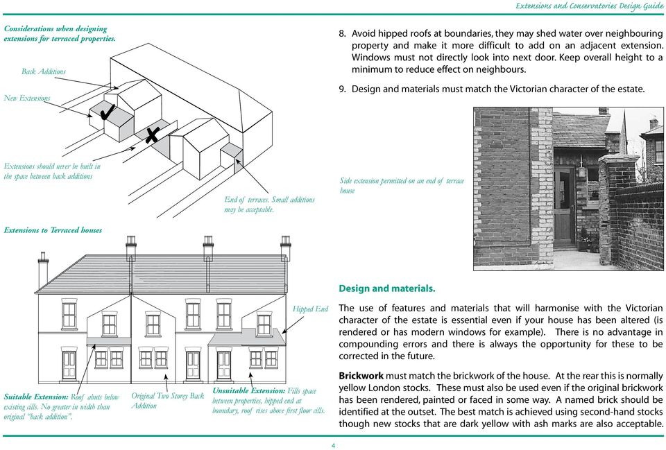 Keep overall height to a minimum to reduce effect on neighbours. 9. Design and materials must match the Victorian character of the estate.