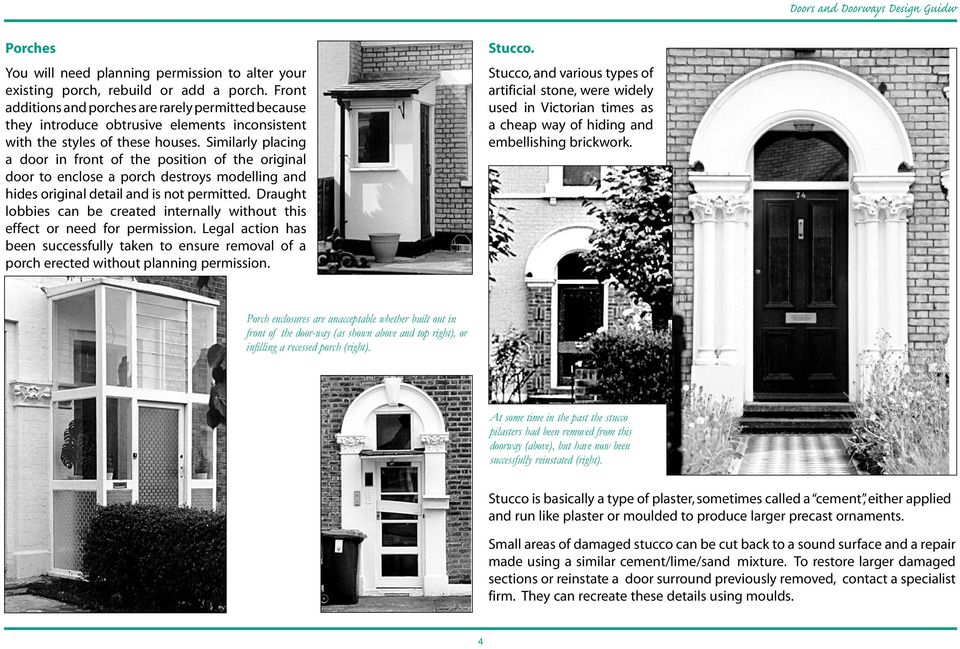 Similarly placing a door in front of the position of the original door to enclose a porch destroys modelling and hides original detail and is not permitted.
