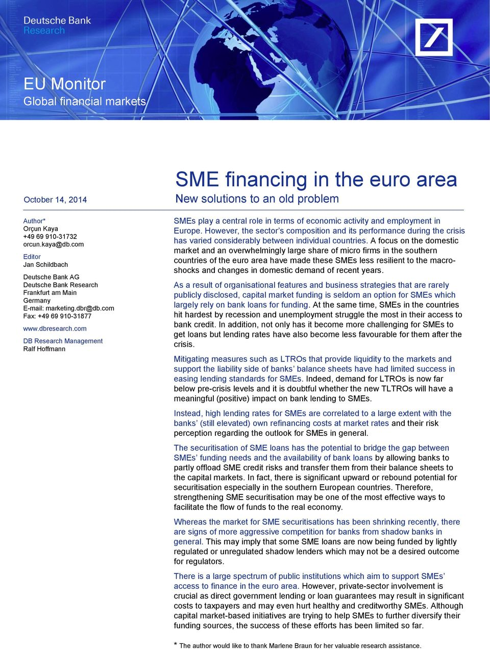 com DB Research Management Ralf Hoffmann SME financing in the euro area New solutions to an old problem SMEs play a central role in terms of economic activity and employment in Europe.