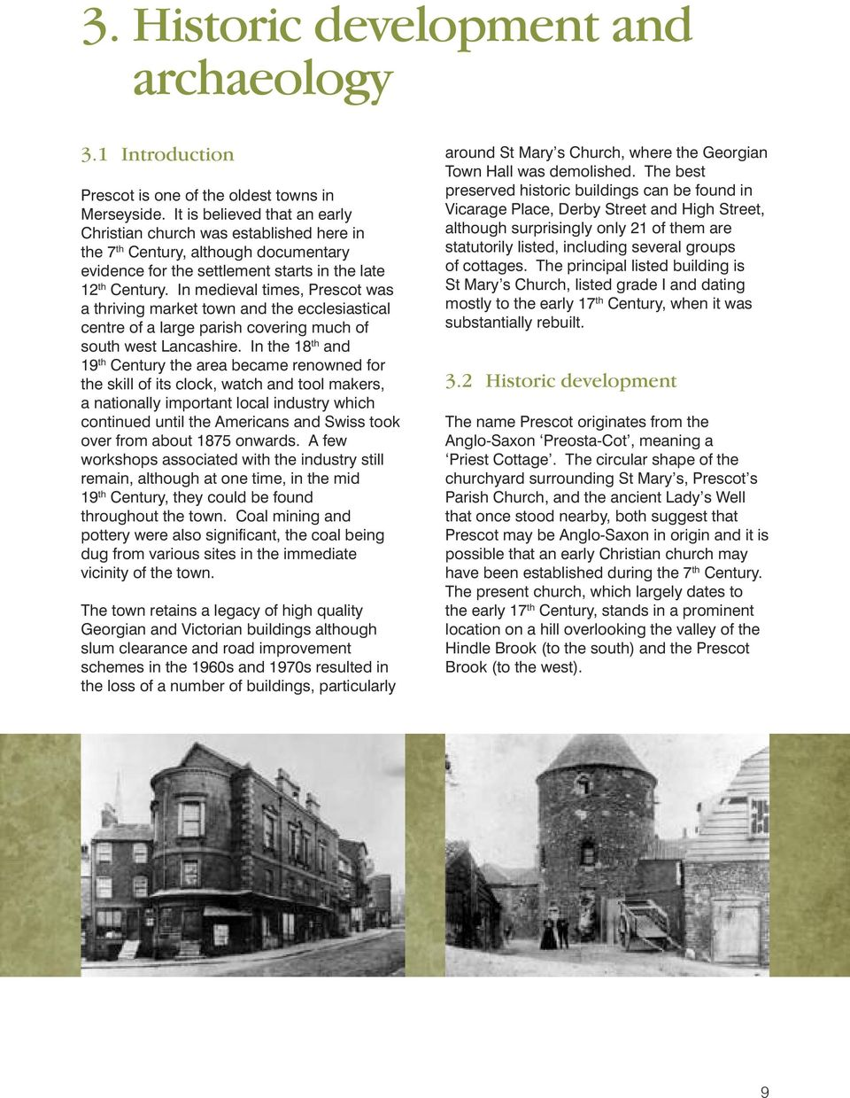 In medieval times, Prescot was a thriving market town and the ecclesiastical centre of a large parish covering much of south west Lancashire.