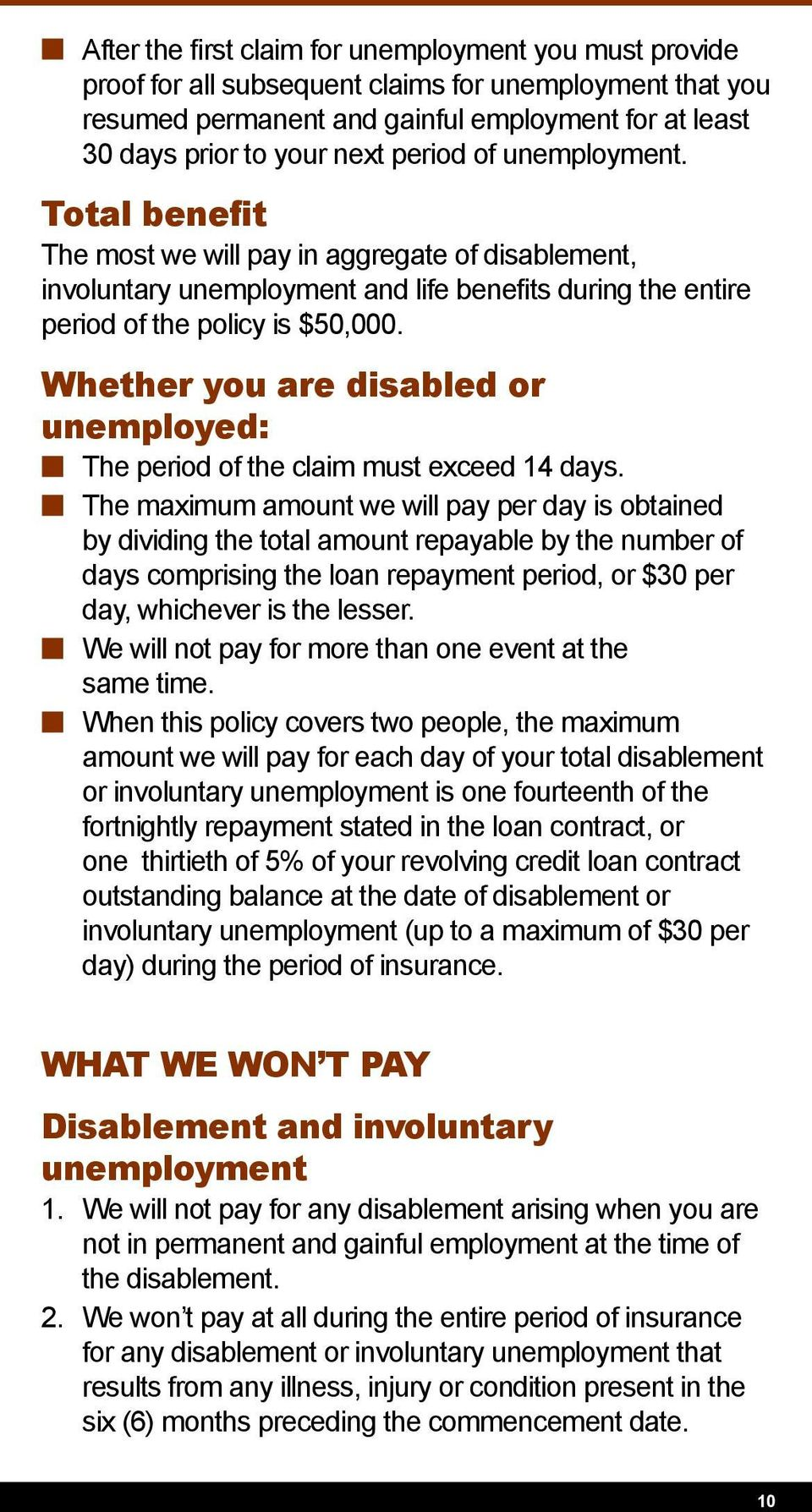 Whether you are disabled or unemployed: The period of the claim must exceed 14 days.
