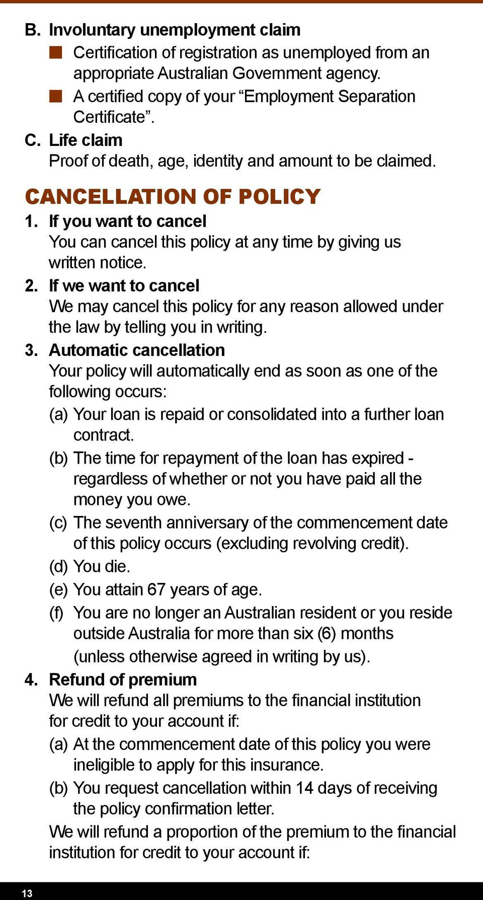 If we want to cancel We may cancel this policy for any reason allowed under the law by telling you in writing. 3.
