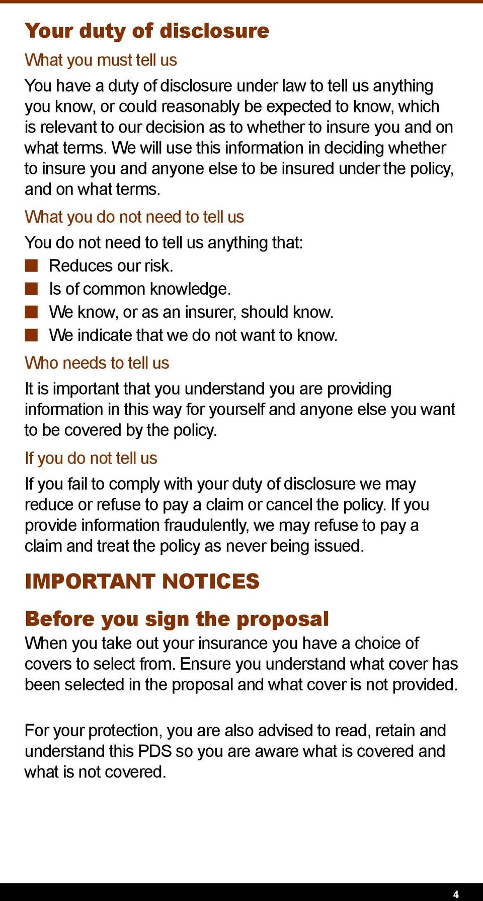 What you do not need to tell us You do not need to tell us anything that: Reduces our risk. Is of common knowledge. We know, or as an insurer, should know. We indicate that we do not want to know.