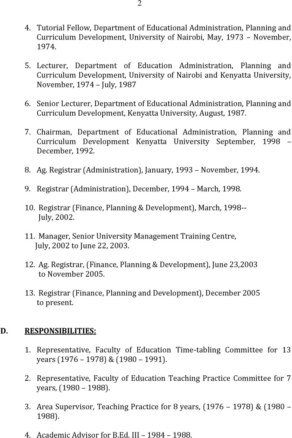 Senior Lecturer, Department of Educational Administration, Planning and Curriculum Development, Kenyatta University, August, 1987. 7.