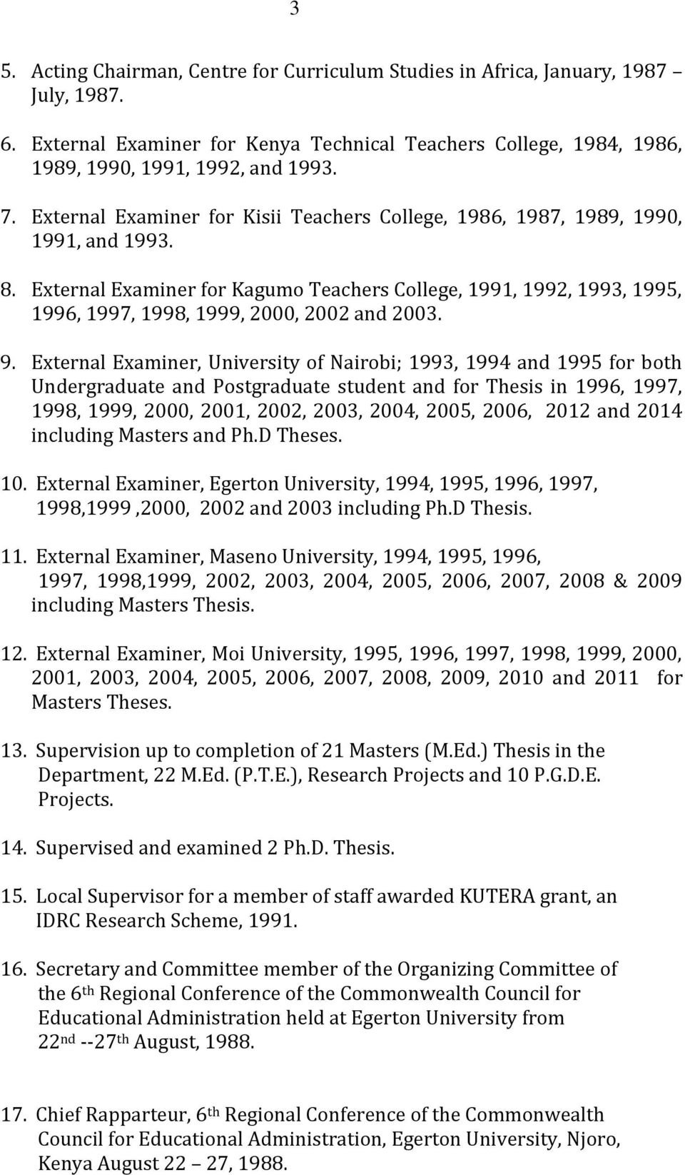 External Examiner for Kagumo Teachers College, 1991, 1992, 1993, 1995, 1996, 1997, 1998, 1999, 2000, 2002 and 2003. 9.