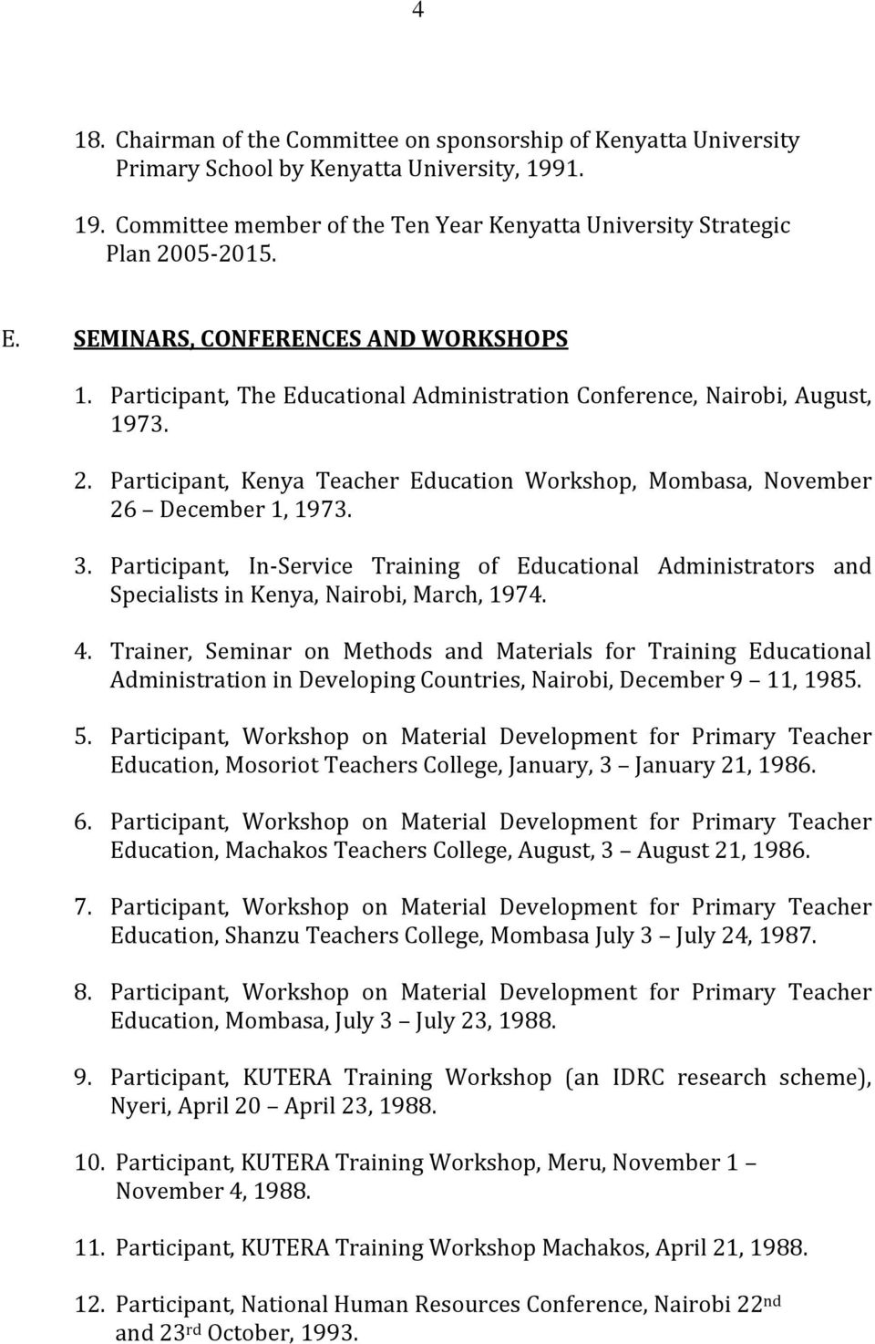 Participant, Kenya Teacher Education Workshop, Mombasa, November 26 December 1, 1973. 3. Participant, In-Service Training of Educational Administrators and Specialists in Kenya, Nairobi, March, 1974.