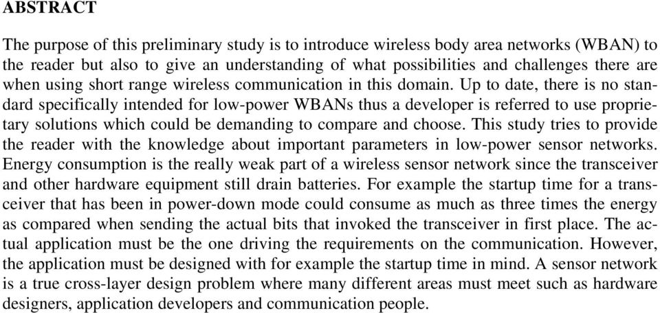 Up to date, there is no standard specifically intended for low-power WBANs thus a developer is referred to use proprietary solutions which could be demanding to compare and choose.