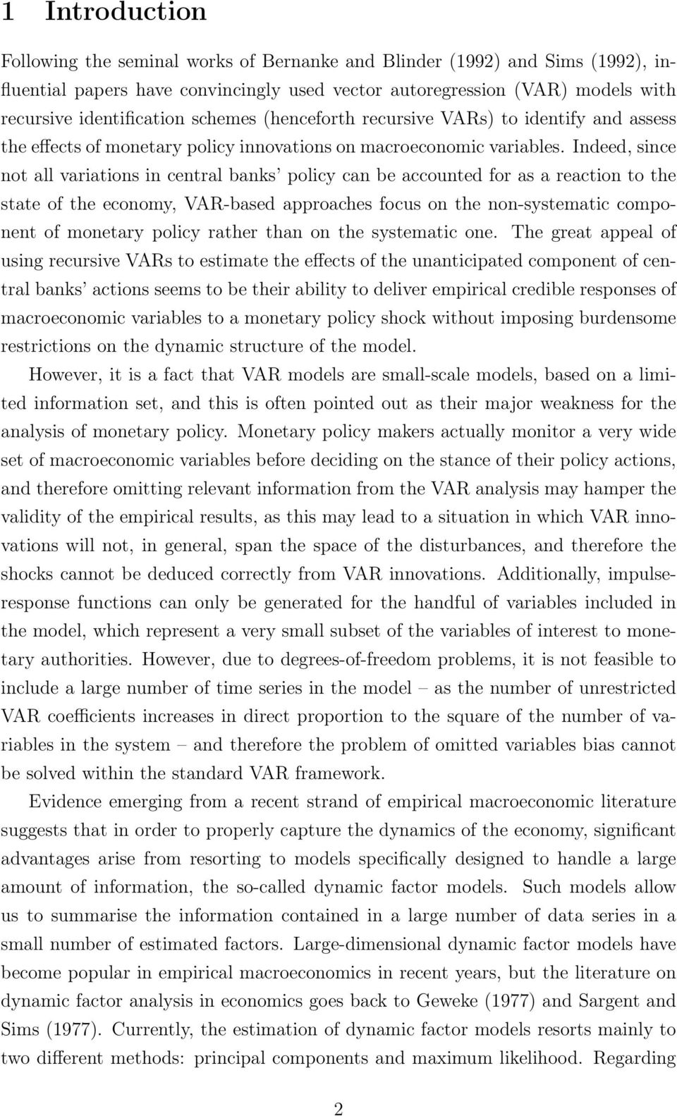 Indeed, since not all variations in central banks policy can be accounted for as a reaction to the state of the economy, VAR-based approaches focus on the non-systematic component of monetary policy