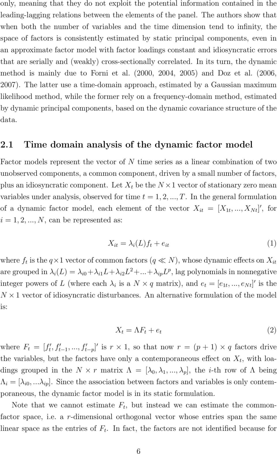 factor model with factor loadings constant and idiosyncratic errors that are serially and (weakly) cross-sectionally correlated. In its turn, the dynamic method is mainly due to Forni et al.
