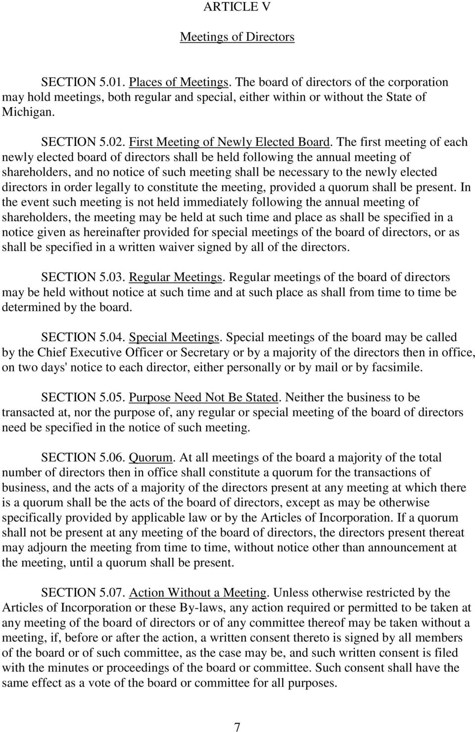 The first meeting of each newly elected board of directors shall be held following the annual meeting of shareholders, and no notice of such meeting shall be necessary to the newly elected directors