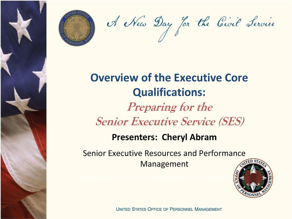 Presenters: Cheryl Abram Senior Executive Resources