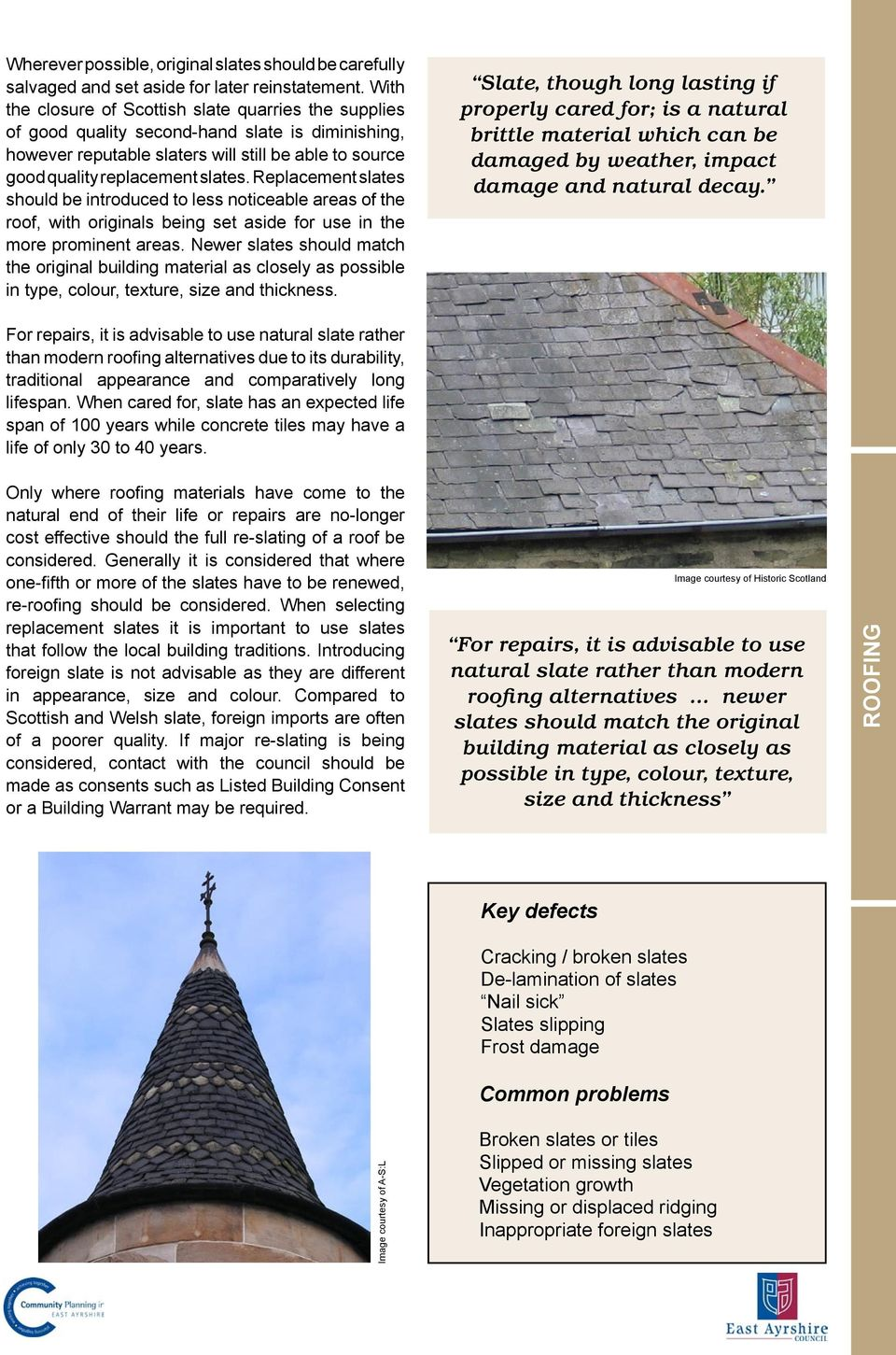 Replacement slates should be introduced to less noticeable areas of the roof, with originals being set aside for use in the more prominent areas.