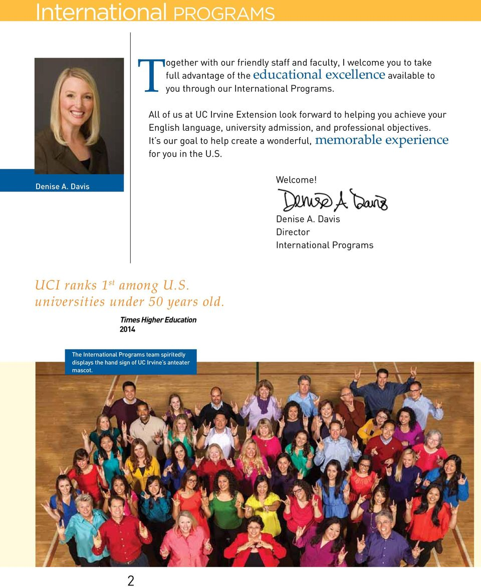 It s our goal to help create a wonderful, memorable experience for you in the U.S. Denise A. Davis Welcome! Denise A. Davis Director International Programs UCI ranks 1 st among U.