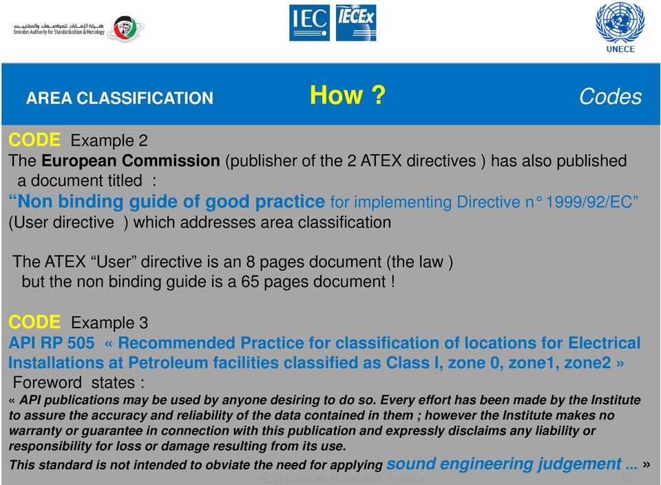 (User directive ) which addresses area classification The ATEX User directive is an 8 pages document (the law ) but the non binding guide is a 65 pages document!