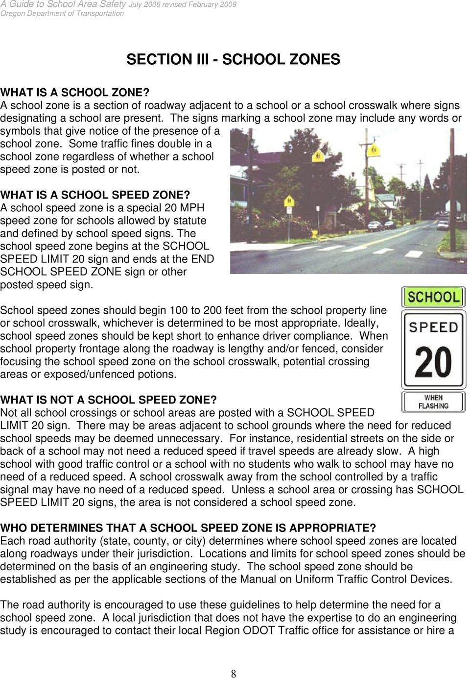 Some traffic fines double in a school zone regardless of whether a school speed zone is posted or not. WHAT IS A SCHOOL SPEED ZONE?
