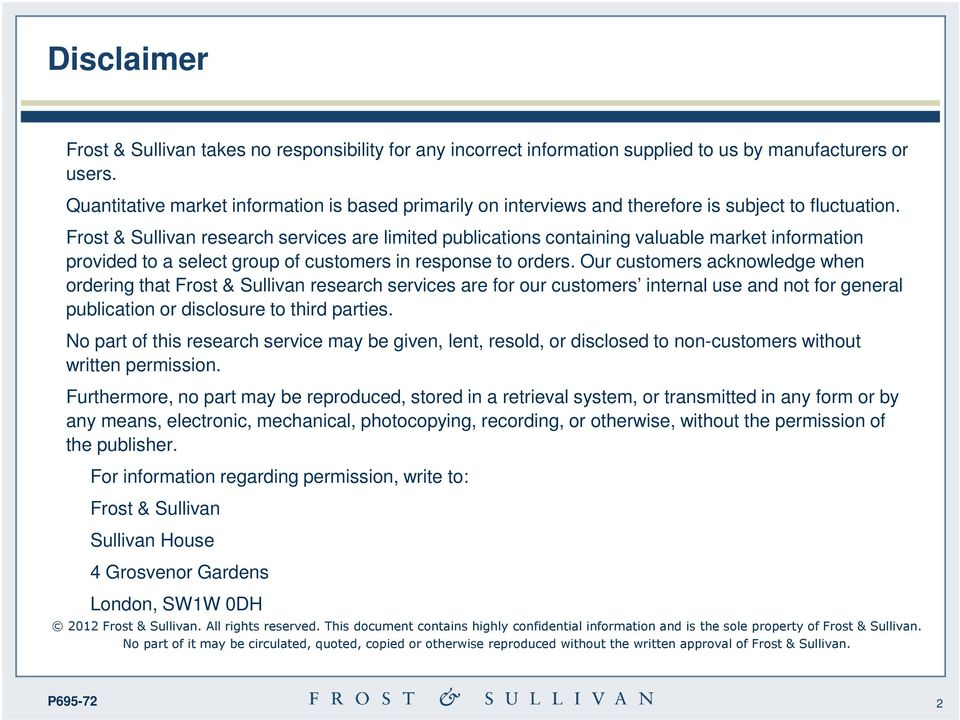 Frost & Sullivan research services are limited publications containing valuable market information provided to a select group of customers in response to orders.