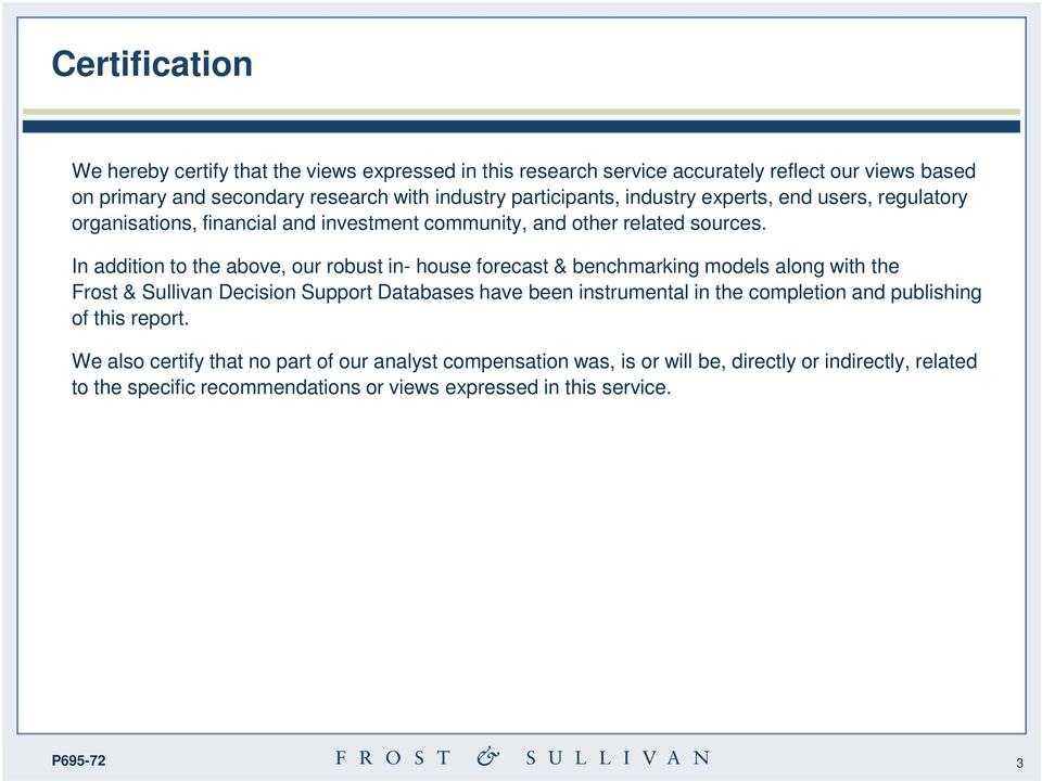 In addition to the above, our robust in- house forecast & benchmarking models along with the Frost & Sullivan Decision Support Databases have been instrumental in the