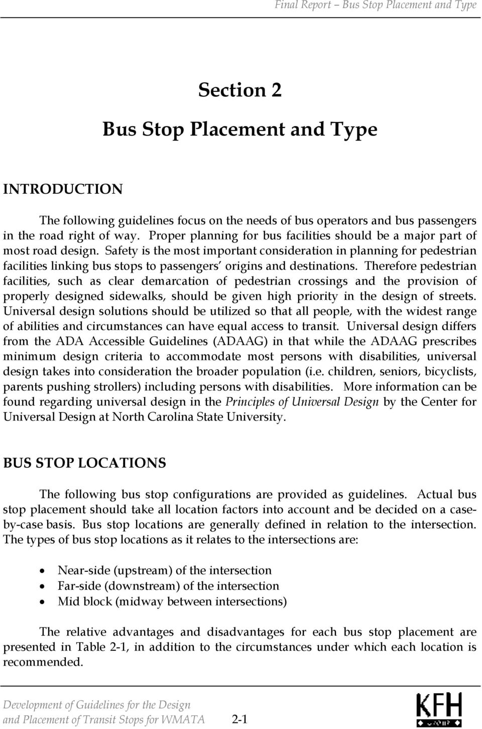 Safety is the most important consideration in planning for pedestrian facilities linking bus stops to passengers origins and destinations.
