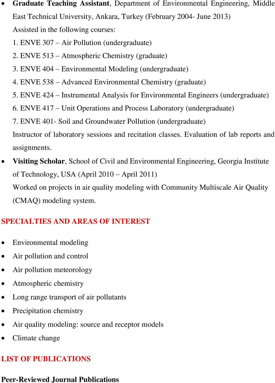 ENVE 424 Instrumental Analysis for Environmental Engineers (undergraduate) 6. ENVE 417 Unit Operations and Process Laboratory (undergraduate) 7.