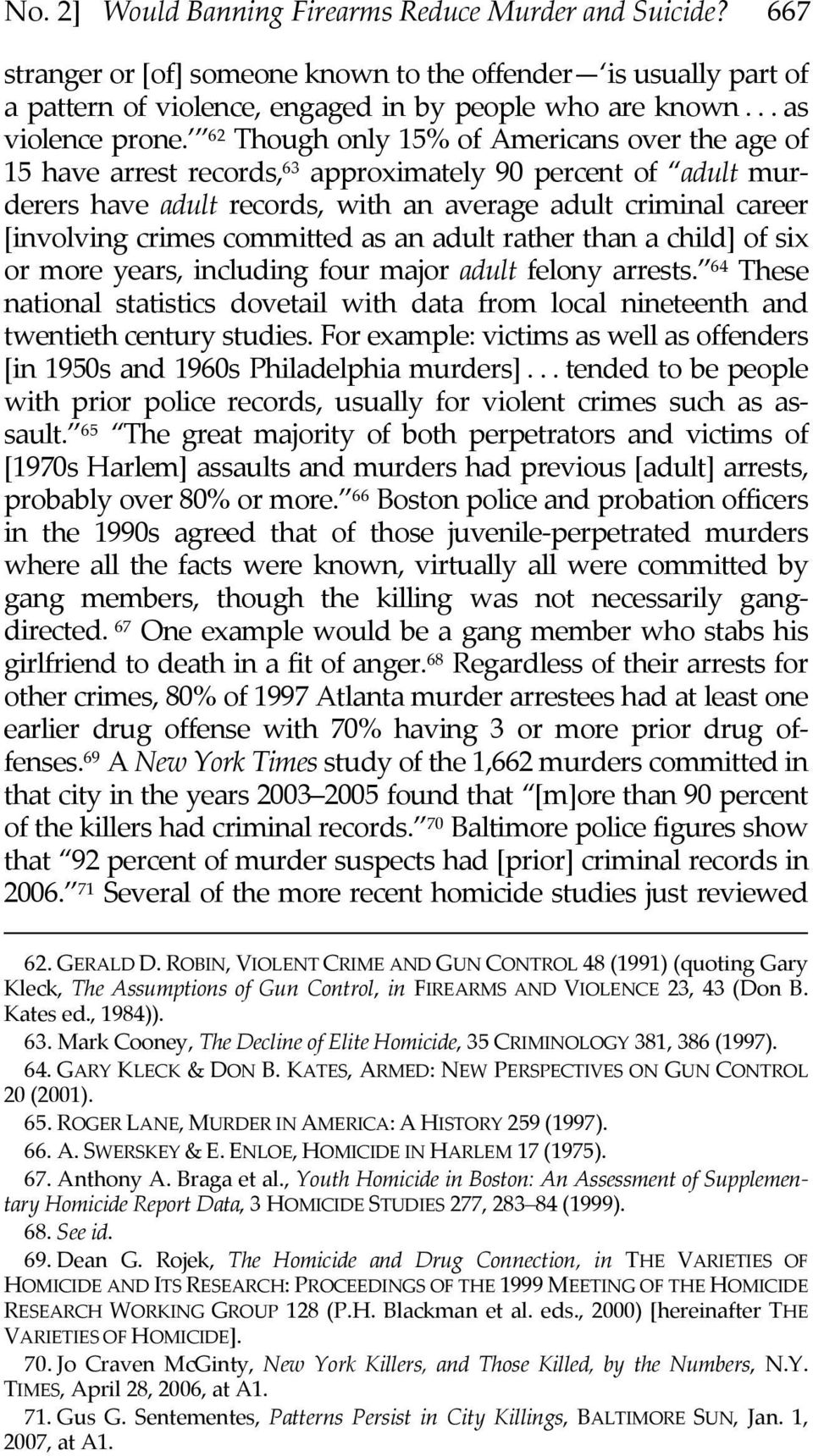 62 Though only 15% of Americans over the age of 15 have arrest records, 63 approximately 90 percent of adult murderers have adult records, with an average adult criminal career [involving crimes