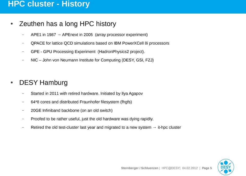 NIC John von Neumann Institute for Computing (DESY, GSI, FZJ) DESY Hamburg Started in 2011 with retired hardware.