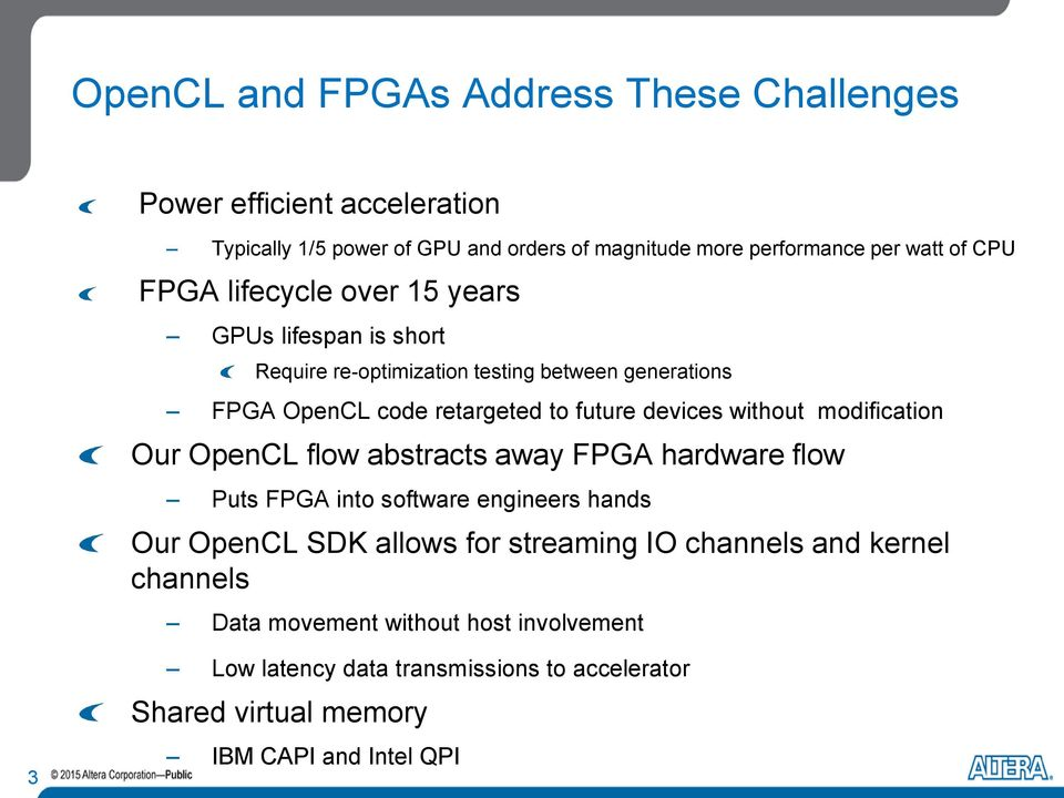 without modification Our OpenCL flow abstracts away FPGA hardware flow Puts FPGA into software engineers hands Our OpenCL SDK allows for streaming IO