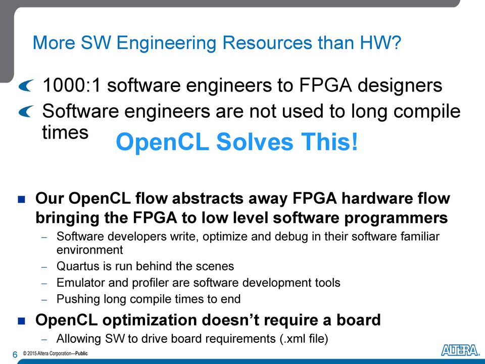 6 Our OpenCL flow abstracts away FPGA hardware flow bringing the FPGA to low level software programmers Software developers write, optimize