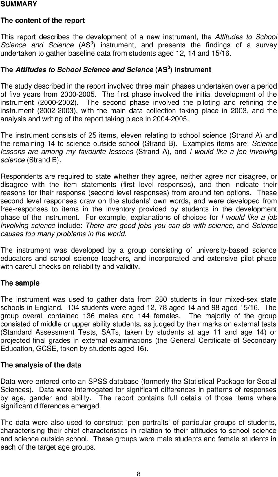 The Attitudes to School Science and Science (AS 3 ) instrument The study described in the report involved three main phases undertaken over a period of five years from 2000-2005.