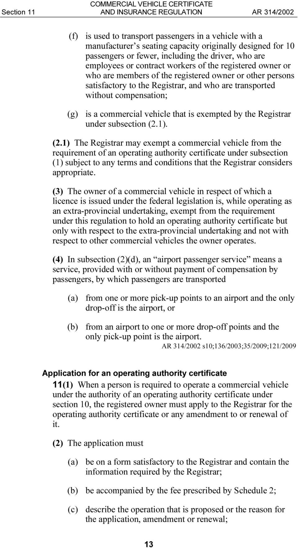is a commercial vehicle that is exempted by the Registrar under subsection (2.