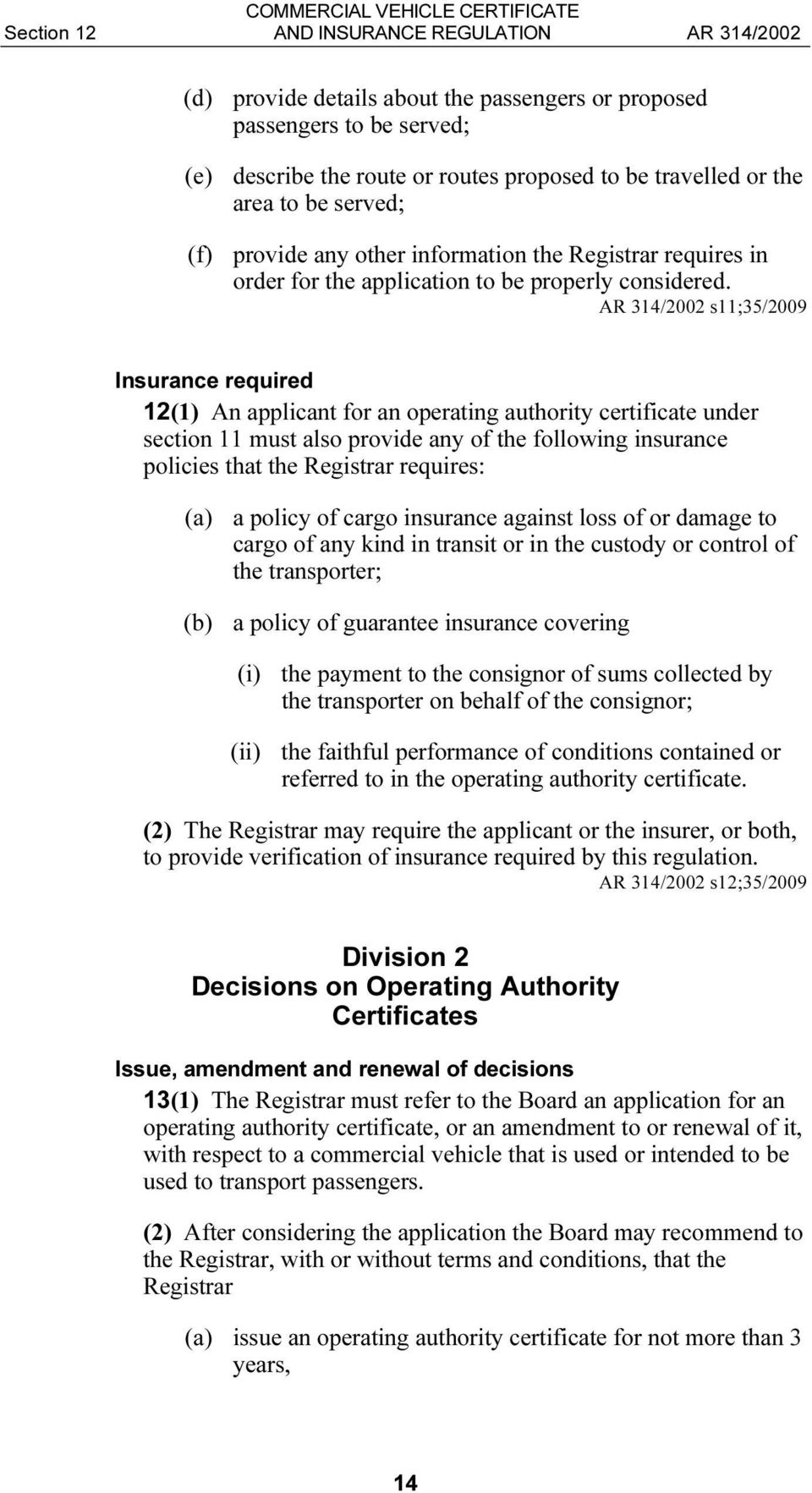 s11;35/2009 Insurance required 12(1) An applicant for an operating authority certificate under section 11 must also provide any of the following insurance policies that the Registrar requires: (a) a