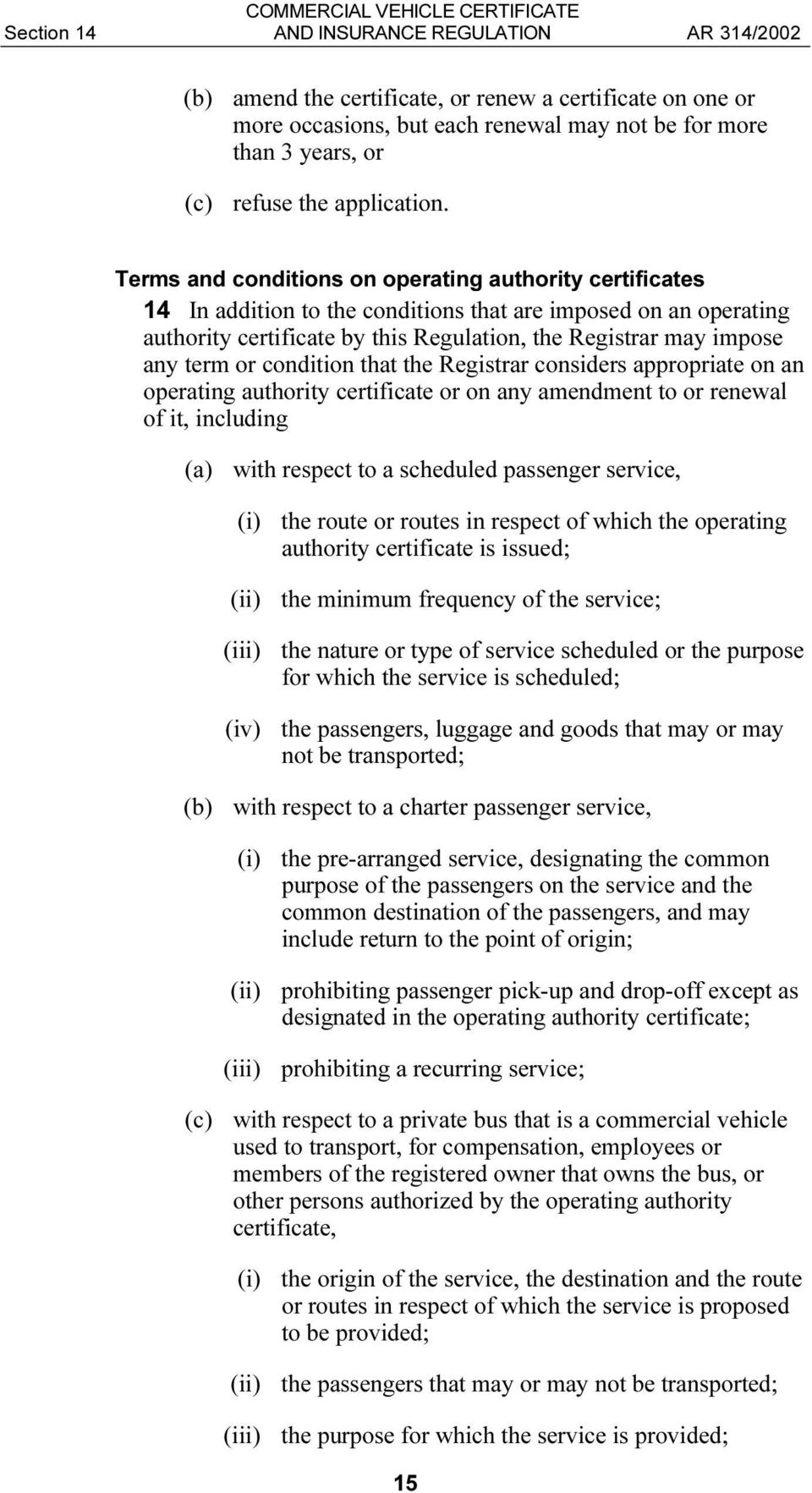 or condition that the Registrar considers appropriate on an operating authority certificate or on any amendment to or renewal of it, including (a) with respect to a scheduled passenger service, (i)