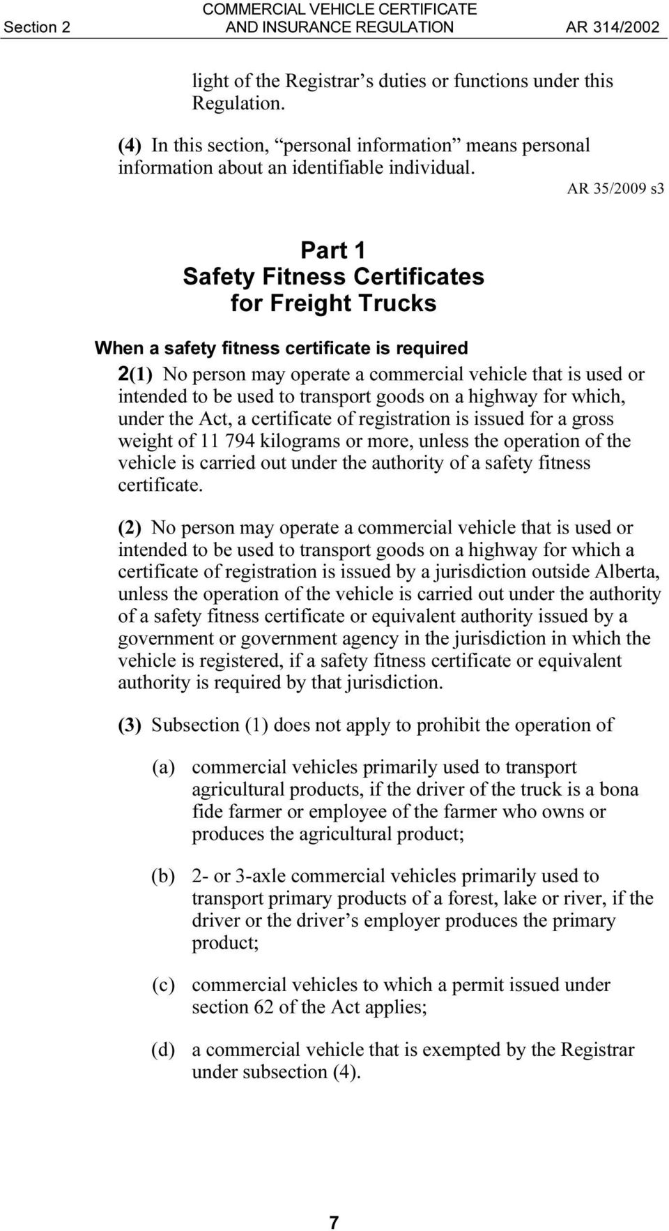 AR 35/2009 s3 Part 1 Safety Fitness Certificates for Freight Trucks When a safety fitness certificate is required 2(1) No person may operate a commercial vehicle that is used or intended to be used