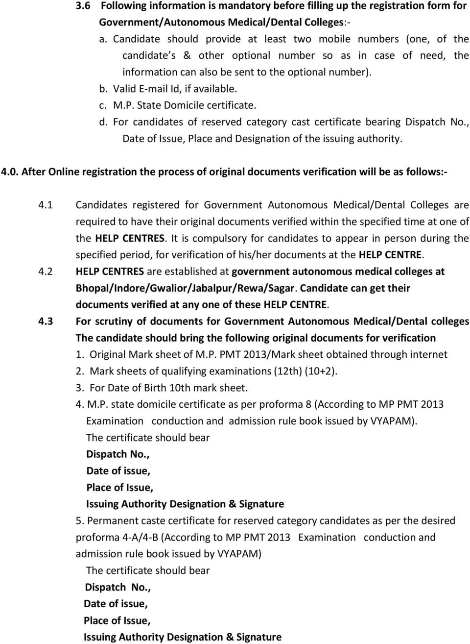 c. M.P. State Domicile certificate. d. For candidates of reserved category cast certificate bearing Dispatch No., Date of Issue, Place and Designation of the issuing authority. 4.0.