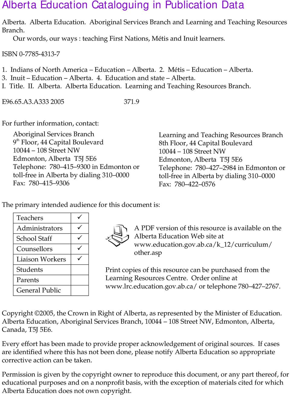 Education and state Alberta. I. Title. II. Alberta. Alberta Education. Learning and Teaching Resources Branch. E96.65.A3.A333 2005 371.