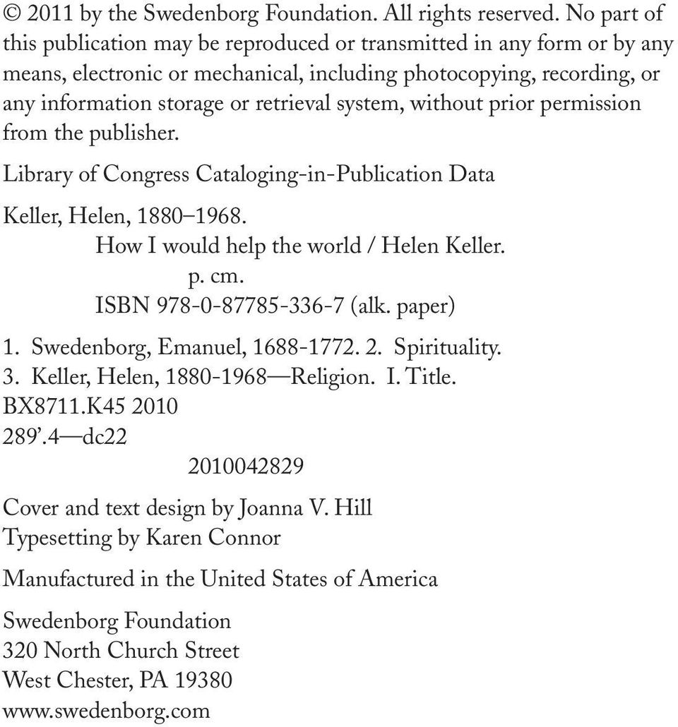 without prior permission from the publisher. Library of Congress Cataloging-in-Publication Data Keller, Helen, 1880 1968. How I would help the world / Helen Keller. p. cm. ISBN 978-0-87785-336-7 (alk.