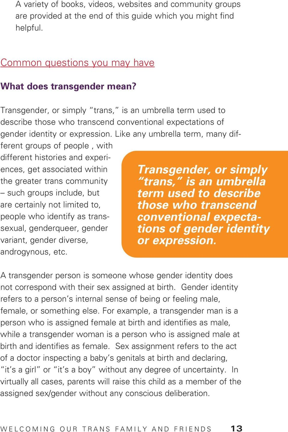 Like any umbrella term, many different groups of people, with different histories and experiences, get associated within the greater trans community such groups include, but are certainly not limited