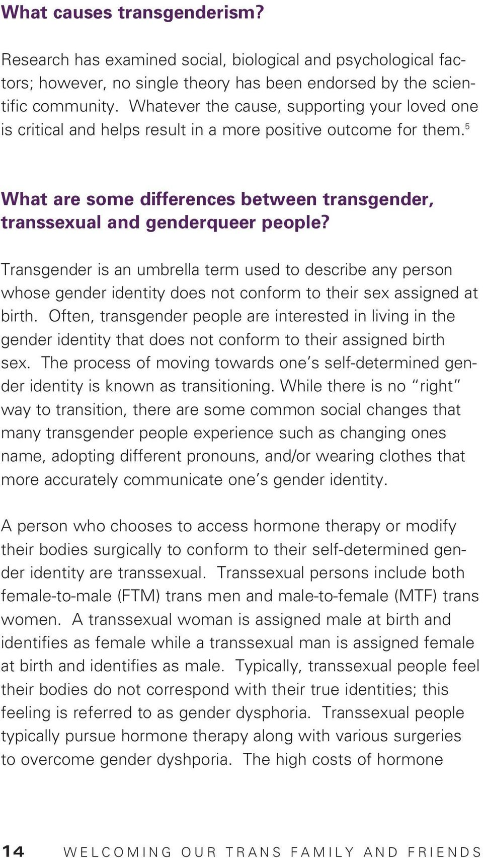 Transgender is an umbrella term used to describe any person whose gender identity does not conform to their sex assigned at birth.