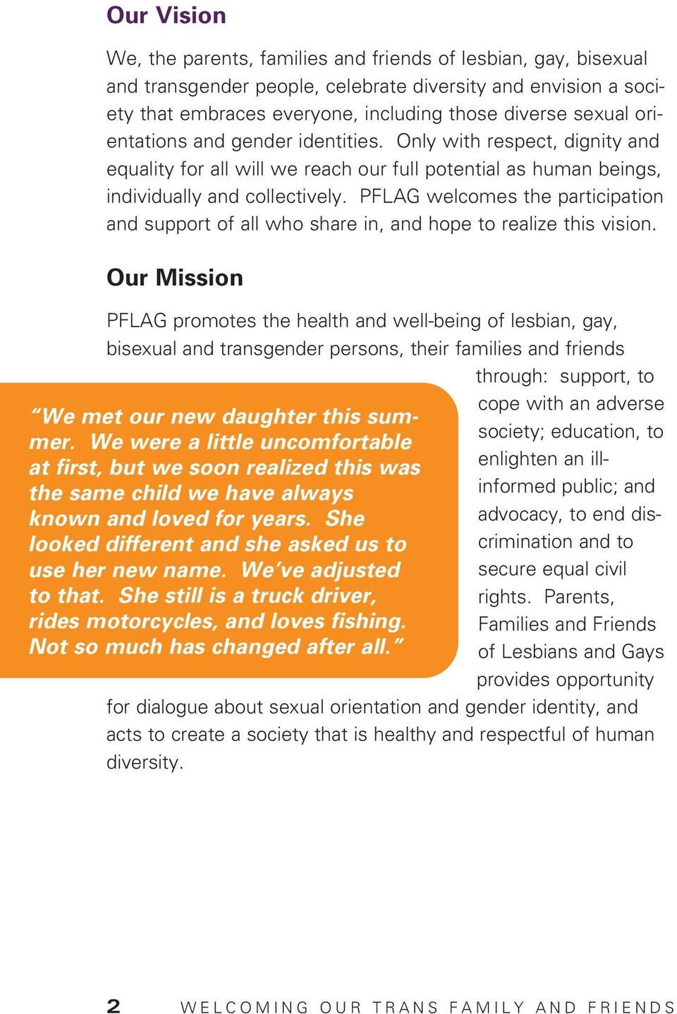 PFLAG welcomes the participation and support of all who share in, and hope to realize this vision.