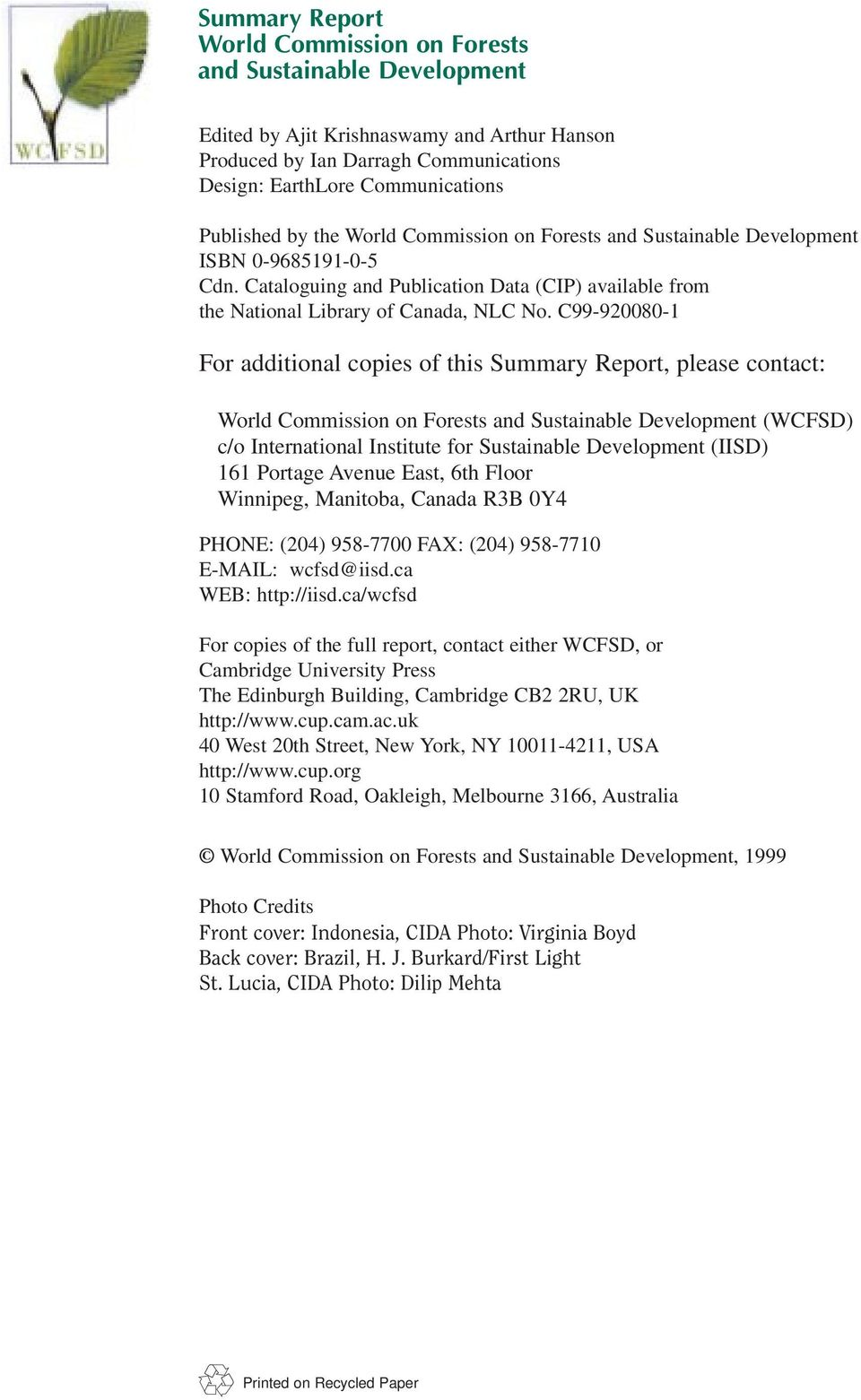 C99-920080-1 For additional copies of this Summary Report, please contact: World Commission on Forests and Sustainable Development (WCFSD) c/o International Institute for Sustainable Development