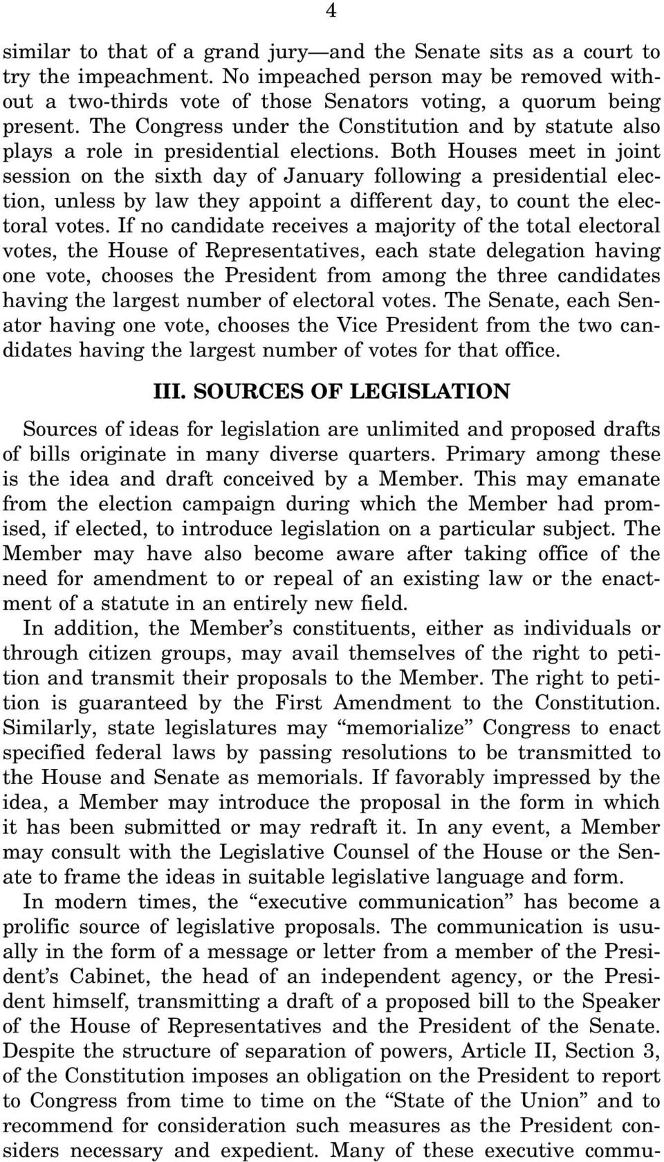 Both Houses meet in joint session on the sixth day of January following a presidential election, unless by law they appoint a different day, to count the electoral votes.