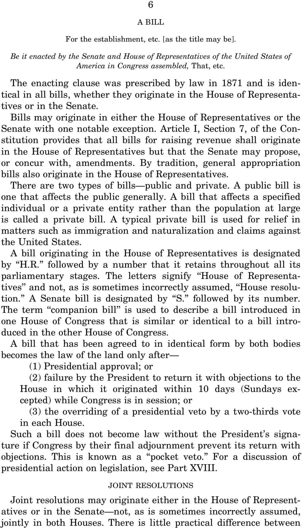 Bills may originate in either the House of Representatives or the Senate with one notable exception.