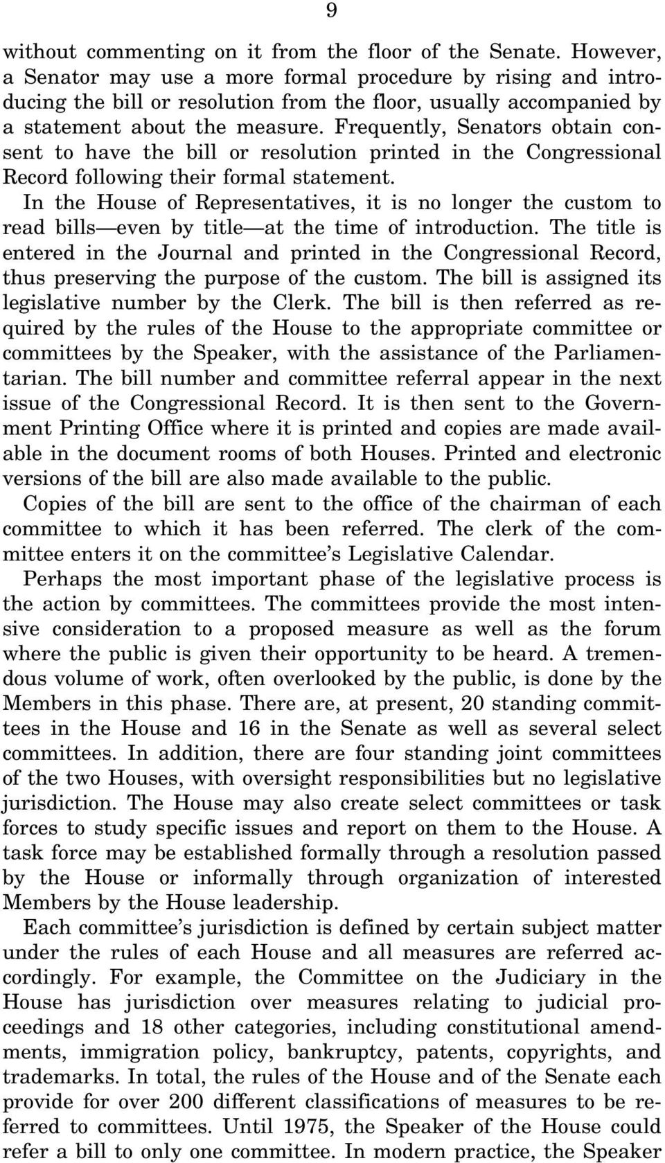 Frequently, Senators obtain consent to have the bill or resolution printed in the Congressional Record following their formal statement.
