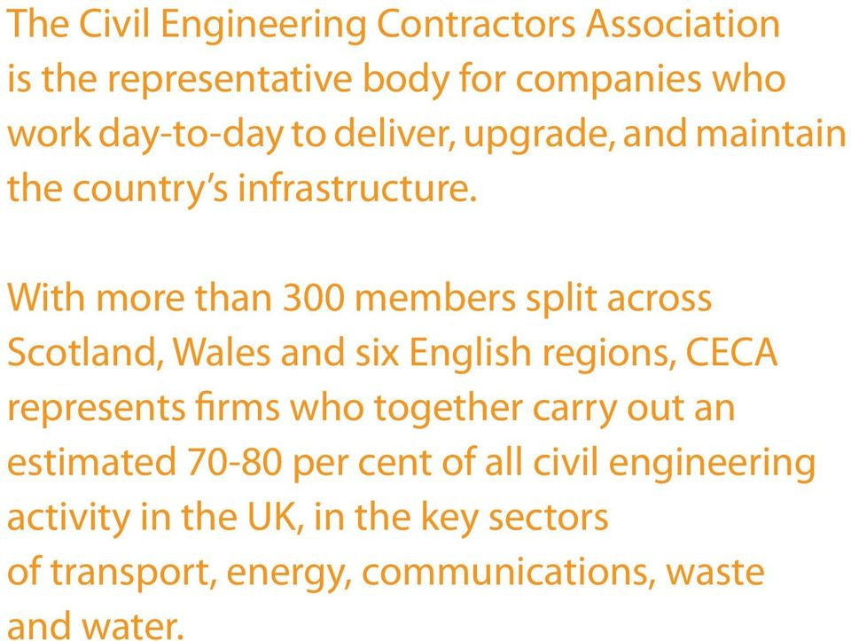 With more than 300 members split across Scotland, Wales and six English regions, CECA represents firms who