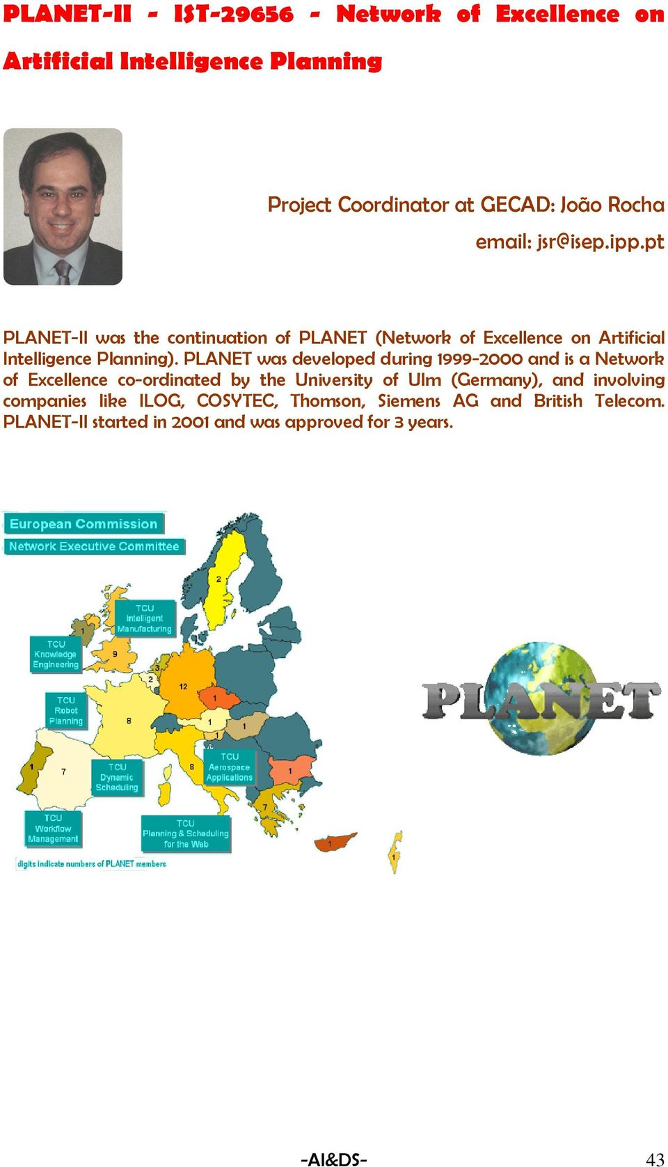 PLANET was developed during 1999-2000 and is a Network of Excellence co-ordinated by the University of Ulm (Germany), and