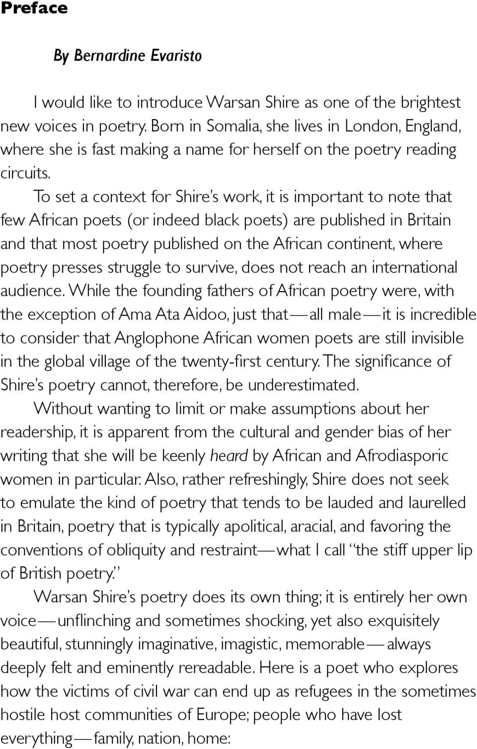 To set a context for Shire s work, it is important to note that few African poets (or indeed black poets) are published in Britain and that most poetry published on the African continent, where