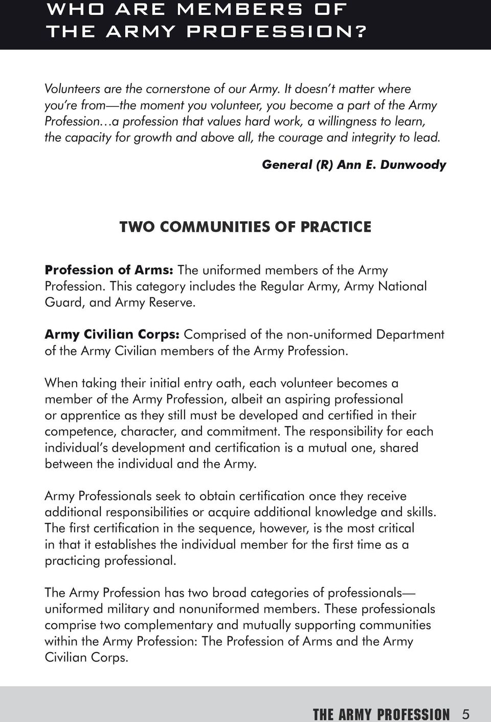 all, the courage and integrity to lead. General (R) Ann E. Dunwoody TWO COMMUNITIES OF PRACTICE Profession of Arms: The uniformed members of the Army Profession.