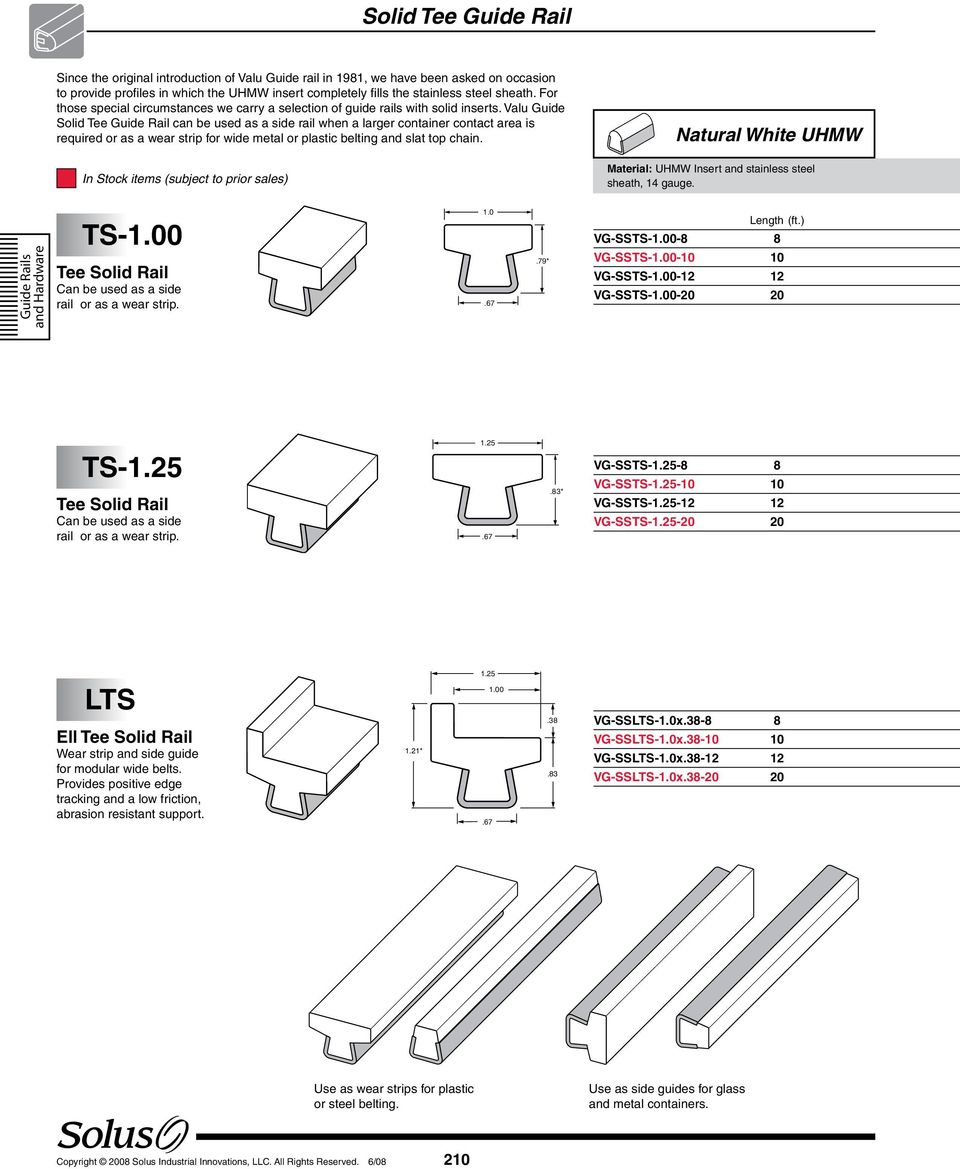 Valu Guide Solid Tee Guide Rail can be used as a side rail when a larger container contact area is required or as a wear strip for wide metal or plastic belting and slat top chain.