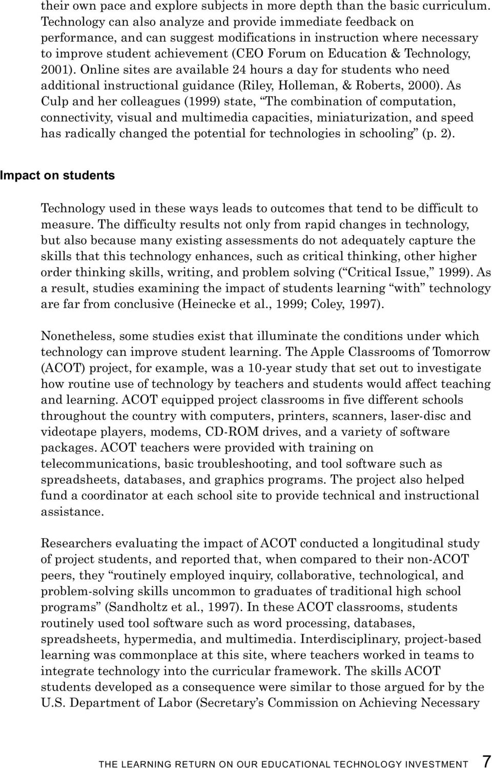 Technology, 2001). Online sites are available 24 hours a day for students who need additional instructional guidance (Riley, Holleman, & Roberts, 2000).